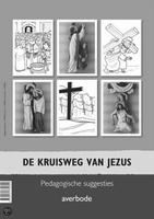 PEDAGOGISCHE SUGGESTIES: De Kruisweg van Jezus