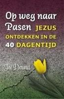 BOEK - Op weg naar Pasen - Jezus ontdekken i/d 40-dagentijd
